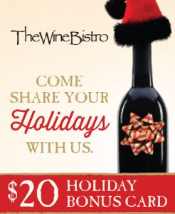 Wine bottle decorated with a santa hat and a bow on it with heading that reads The Wine Bistro, Come share your holidays with us. $20 holiday bonus card.